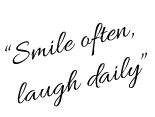 """Smile often,  laugh daily"""